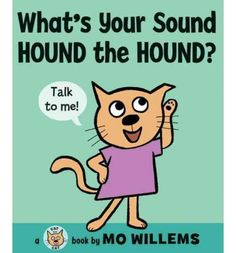 What's your sound hound the hound? by Mo Willems. Cat the Cat asks her animal friends to make their sounds, including a bunny that doesn't have a sound and gets a hug instead. Greta B / January Mo Willems, New Children's Books, Kid Books, Library Books, Thing 1, Early Readers, You Sound, Reading Levels, Buy A Cat