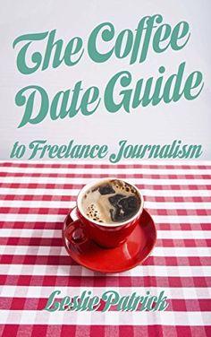 The Coffee Date Guide to Freelance Journalism (The Coffee Date Guides Book 1), http://www.amazon.com/dp/B00PVQESYW/ref=cm_sw_r_pi_awdm_WwJGub1Z5MQ1Z