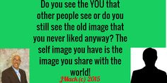 People see you the way you display yourself!