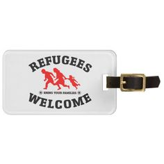 Refugees Welcome Bring Your Family Luggage Tag #refugees #refugeeswelcome #refugeecrisis