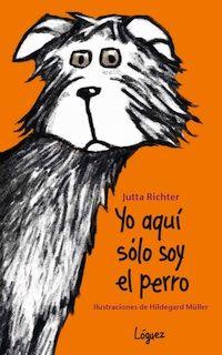 """Hoy recomendamos """"Yo aquí sólo soy el perro"""", de una de nuestras autoras favoritas, Jutta Richter"""