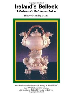Ireland's Belleek: A Collector's Reference Guide: Horace Manning Mann: 9781412044516: Amazon.com: Books