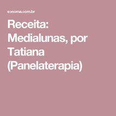 Receita: Medialunas, por Tatiana (Panelaterapia)