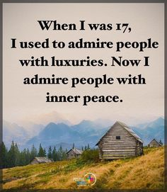 If you have inner peace you don't need possessions or luxuries in order to feel good about yourself.