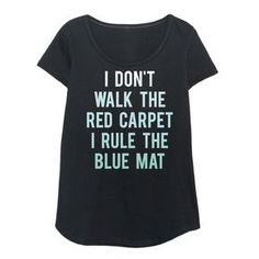I Dont Walk The Red Carpet I Rule The Blue Mat Youth Girl Tee