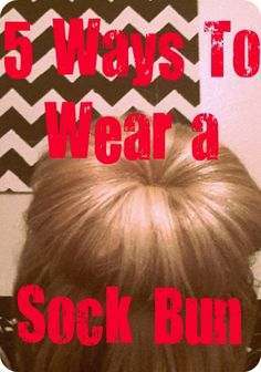 5 Ways to Wear a Sock Bun. i'm getting obsessed with sock buns