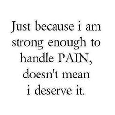 Just because I am strong enough to handle PAIN, doesn't mean I deserve it. ~ God is Heart Life Quotes Love, True Quotes, Great Quotes, Quotes To Live By, Funny Quotes, Pain Quotes, Quotes Quotes, Short Life Quotes, I Am Strong Quotes