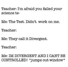 I shall say this to my science teacher when I fail my science benchmark test on Tuesday. TAKE THAT MR. DOB-IN-SKY!!!! HA HA!!!!!!!!