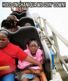 iLaugh : hold on shaniqua we goin' down!