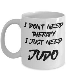 "Best ""I Don't Need Therapy, I Need Judo"" Mug - White Ceramic Martial Arts Mug - 11oz or 15 oz Coffee Cup - Judo Cocoa, Tea, Chocolate Mug"