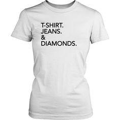 T-Shirt. Jeans. & Diamonds. Womens Tee Shirt