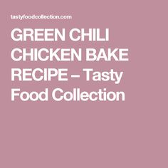 GREEN CHILI CHICKEN BAKE RECIPE – Tasty Food Collection