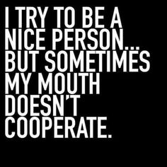 ~V~ nice person, sarcastic quotes bitchy, sarcasm quotes, stupid quotes, Sassy Quotes, Sarcastic Quotes, True Quotes, Quotes To Live By, Work Quotes, Work Sayings, Bitchyness Quotes, Qoutes, Short Funny Quotes