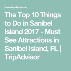 The 15 Best Things To Do In Sanibel Island 2019 With Photos Tripadvisor