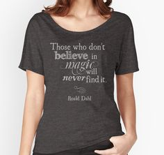 Those Who Do Not Believe in Magic Will Never Find It -Roald Dahl by PPricklepants