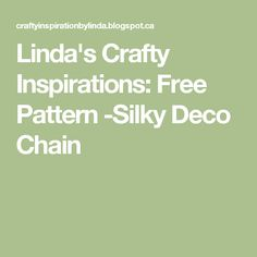 Linda's Crafty Inspirations: Free Pattern -Silky Deco Chain