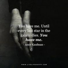 Deep Quote: You have me. Until every last star in the galaxy dies. You have me. – Amie Kaufman The post Until Every Last Star appeared first on Live Life Happy.