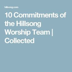 10 Commitments of the Hillsong Worship Team | Collected