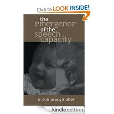 The Emergence of the Speech Capacity by D. Kimbrough Oller. $14.57. Author: D. Kimbrough Oller. Publisher: Psychology Press; 1 edition (January 1, 2000). 447 pages