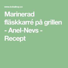 Marinerad fläskkarré på grillen - Anel-Nevs  - Recept