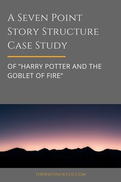 """A Seven Point Story Structure Case Study of """"Harry Potter and the Goblet of Fire"""" — The Writing Kylie Fiction Writing, Writing Advice, Writing Resources, Writing Help, Writing A Book, Writing Prompts, Writing Skills, Outlining A Novel, Plotting A Novel"""