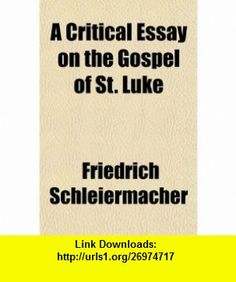 A critical essay on the Gospel of St. Luke (9781154718713) Friedrich Schleiermacher , ISBN-10: 1154718719  , ISBN-13: 978-1154718713 ,  , tutorials , pdf , ebook , torrent , downloads , rapidshare , filesonic , hotfile , megaupload , fileserve