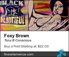 """Foxy Brown"" by TONY B. CONSCIOUS (The Ghetto Van-Go) 323 251-4969. Original $100-200 or go to fineartamerica.com for prints or giclees."