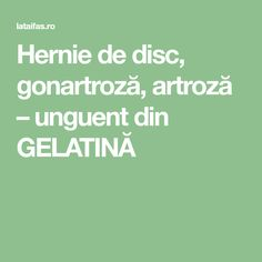 Hernie de disc, gonartroză, artroză – unguent din GELATINĂ Alter, Health Fitness, Healthy, Pandora, Decor, Therapy, Diet, The Body, Plant