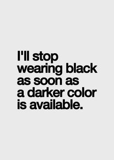 All black everything. haha I love Navy too. Words Quotes, Wise Words, Life Quotes, Sayings, Encouragement, All Black Everything, Fashion Quotes, Color Negra, Dark Colors