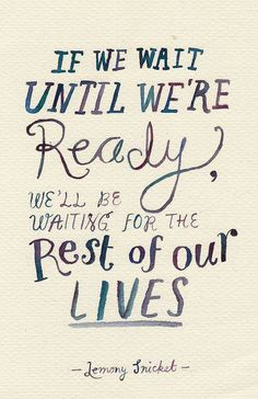 when you feel you're ready if not NOW?!?