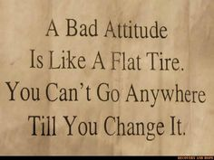 """""""A bad attitude is like a flat tire. You can't go anywhere till you change it."""" #quote"""