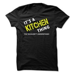 It is a KITCHEN Thing T Shirts, Hoodie Sweatshirts