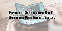 The Era Is Going And And New Technologies Are Coming On Front But You Have Many Different Ways To Use It. Check Out The Experience An Innovative Use Of Smartphone With Foldable Screens Of Samsung And LG.