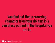 Prompt:  You find out that a recurring character from your dreams is a comatose patient in the hospital you are in.