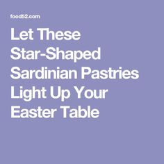 Let These Star-Shaped Sardinian Pastries Light Up Your Easter Table