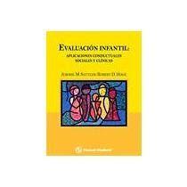Evaluacion infantil : aplicaciones conductuales, sociales y clínicas / Jerome M. Sattler, Robert D. Hoge