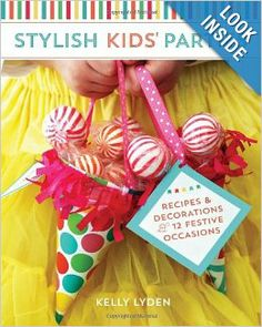 Stylish Kids' Parties: Recipes and Decorations for 12 Festive Occasions by Kelly Lyden