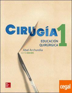 Cirugía 1 : educación quirúrgica / Abel Archundia García