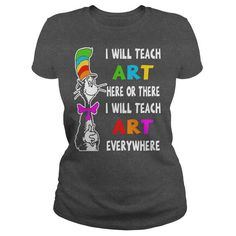 6be481502 Dr. Seuss I will teach Art - tshirt Teacher Quotes, Teacher Humor, Teacher