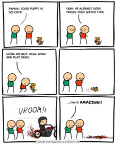 Cyanide and Happiness, a daily webcomic with just the right amount of OHMYGODEW!!!!