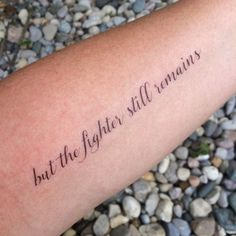 But The Fighter Still Remains Quote Tattoo Aber der Kämpfer bleibt immer noch Zitat Tattoo Inspiring Quote Tattoos, Meaningful Tattoo Quotes, Tattoo Quotes About Strength, Good Tattoo Quotes, Tattoos With Quotes, Tattoos That Mean Strength, Disney Quote Tattoos, Small Tattoos With Meaning Quotes, Form Tattoo