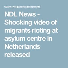 NDL News  - Shocking video of migrants rioting at asylum centre in Netherlands released