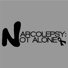 Buy a t-shirt to support NARCOLEPSY: NOT ALONE. Please share!