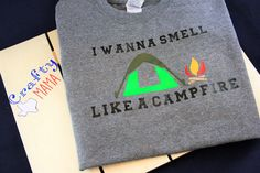 A personal favorite from my Etsy shop https://www.etsy.com/listing/547258005/i-wanna-smell-like-a-campfire-womens-t
