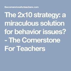 The 2x10 strategy: a miraculous solution for behavior issues? - The Cornerstone For Teachers