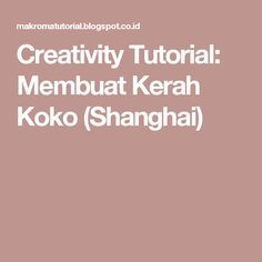 Creativity Tutorial: Membuat Kerah Koko (Shanghai)