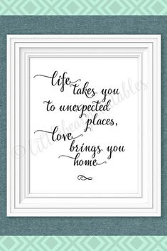 Life takes you to unexpected places, love brings you home, printable quote, home decor, wall art, black and white, love quote, home quote #life  #quote #printable #ad