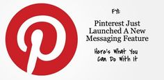"""""""Pinterest now has 1:1 messaging — and users can send and reply to pins."""" Oh, rub it In my face Buzzfeed."""