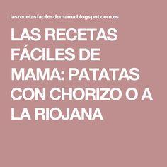 LAS RECETAS FÁCILES DE MAMA: PATATAS CON CHORIZO O A LA RIOJANA