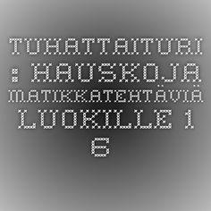 TUHATTAITURI : Hauskoja matikkatehtäviä luokille 1-6 (TVT-harjoitus).